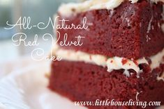 All Natural Red Velvet Cake Recipe   This is made with beet puree instead of food dye. Before you say, 'Gross!' I've heard that this is how they used to make it back in the day -when chocolate was rationed.