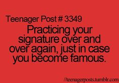 Haha I used to do this all the time when I was younger! Then I'd tell my family to keep what I signed because one day it would be worth a lot... :)