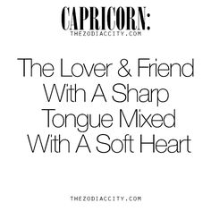 Zodiac Capricorn: The Lover & Friend With A Sharp Tongue Mixed With A Soft Heart.