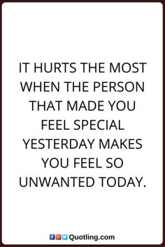 It hurts the most when the person that made you feel special | Famous Memorable Quotes
