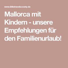 Mallorca mit Kindern - unsere Empfehlungen für den Familienurlaub!
