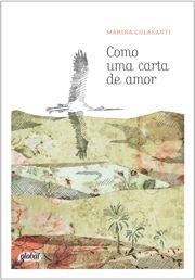 Livro: Como Uma Carta de Amor Faixa etária a partir de 13 anos 1ª edição 80 páginas Autora / Ilustradora: Marina Colasanti