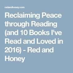 Reclaiming Peace through Reading (and 10 Books I've Read and Loved in 2016) - Red and Honey
