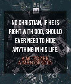 A W Tozer: nothing to hide Quotable Quotes, Faith Quotes, Bible Quotes, Bible Verses, Scriptures, Biblical Quotes, Godly Men Quotes, Wisdom Quotes, Aw Tozer Quotes