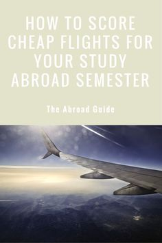 If you're studying abroad, here's how to get the cheapest flights possible, both for getting to your study abroad destination, and when you're traveling abroad.