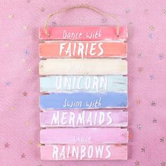 Dance with Fairies Ride A Unicorn Wooden Hanging Plaque A unique wooden slat plaque In fantastic Bright pastel colours With a white text stating