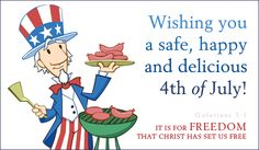 Wishing you a safe, happy and delicious 4th of July!  It is for FREEDOM that Christ has set us free. Galatians 5:1