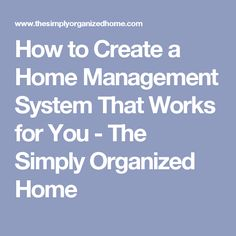 How to Create a Home Management System That Works for You - The Simply Organized Home