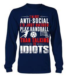 # I'm-not-anti-social-I'd-rather-play-Handball-than-talking-to-idiots-T-shirt .  Im not anti-social Id rather play Handball than talking to idiots T-shirt #MensFashionTshirts