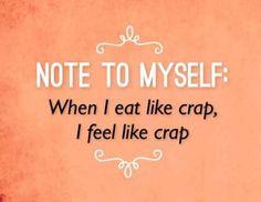 Note to myself: when I eat like crap, I feel like crap.