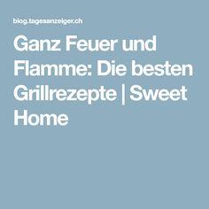 Ganz Feuer und Flamme: Die besten Grillrezepte | Sweet Home