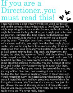 If you are a directioner you have GOT to read this ♥ because fandoms never die..... We will never die... We will go down in history with the boys as directioners...