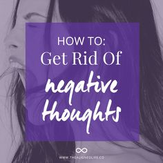 Learn how to get rid of negative thoughts and patterns to live a happier and more empowered life.