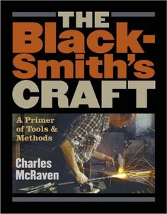 The Blacksmith's Craft: A Primer of Tools and Methods: Amazon.co.uk: Charles McRaven: 9781580175937: Books