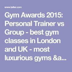 Gym Awards 2015: Personal Trainer vs Group - best gym classes in London and UK - most luxurious gyms & best personal trainers - Tatler