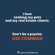 Don't be a psycho. Use commas! #RealEstateHumor