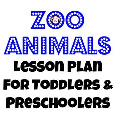 Zoo Animals Lesson Plan For Toddlers and Preschoolers
