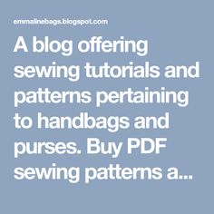 A blog offering sewing tutorials and patterns pertaining to handbags and purses. Buy PDF sewing patterns and handbag hardware through my online shop.