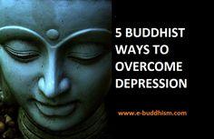 e-Buddhism: 5 BUDDHIST WAYS TO OVERCOME DEPRESSION