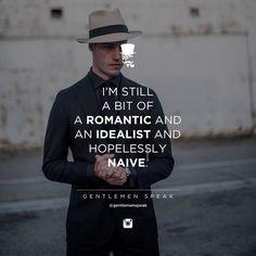 #gentlemenspeak #gentlemen #quotes #follow #life #romantic #idealist #mood #naive #inspirational #motivational #hope #live #suit #blackoutfit #fashion