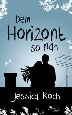 """Jessica Koch: Dem Horizont so nah (FeuerWerke) """"Eine wahre Geschichte über Liebe, Vertrauen und die Kraft loszulassen."""" #lesen #Liebe #Beziehung"""