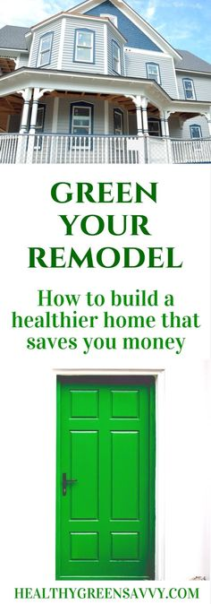 Green remodeling tips. Important tips for making your home safer and more energy efficient. Click to read more or pin to save for later. | green building | healthy home | eco friendly | green living tips |