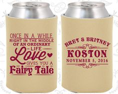 Once in a while, right in the middle of an ordinary life, Love gives you a Fairy Tale, Custom Wedding Gift, Fairy Tale Wedding Coozies (542)