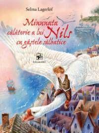 Selma Lagerlof - Minunata calatorie a lui Nils cu gastele salbatice - - elefant.ro Childrens Books, Movie Posters, Movies, Fictional Characters, Children, Projects, Children's Books, Children Books, Films