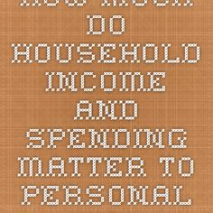How much do household income and spending matter to personal well-being? Household Income, Health And Wellbeing, Economics, Wellness, Finance