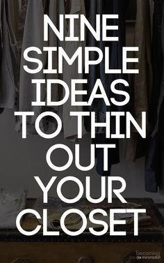 If you need to declutter your closet, here are nine simple tips to get you started.