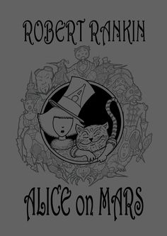 Robert Rankin's new Book Alice on Mars which we are doing the tie in t-shirts for