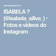 ISABELA 🚫 (@isabela_sillva_) • Fotos e vídeos do Instagram