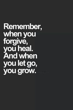 Remember, when you forgive, you heal. And when you let go, you grow. | A Small Act Of Kindness Can Bring Smile On Million Faces