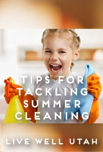 Summer is a great family time and also a great time to teach kids cleaning skills. These tips will help jobs move along smoothly. LIVE WELL UTAH