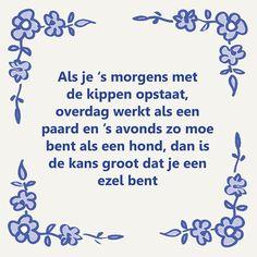 Tegeltjeswijsheid.nl - een uniek presentje - Als je 's morgens met de kippen opstaat Work Quotes, Life Quotes, Best Qoutes, Cartoon Jokes, Journal Quotes, Message In A Bottle, Verse, Strong Quotes, Life Motivation