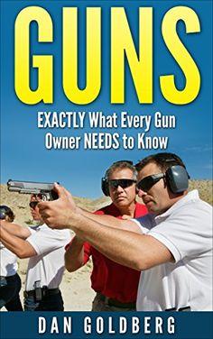 Guns: EXACTLY What Every Gun Owner NEEDS to Know (Self-Defense, Security, Hunting, Sport, Police, Gun Book, Gun, Guns, Gun Guide Book 1) by Dan Goldberg http://www.amazon.com/dp/B011AUZ6LQ/ref=cm_sw_r_pi_dp_P9U1wb08P911T