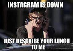 Instagram is down. Describe your lunch. | #socialmedia #humor