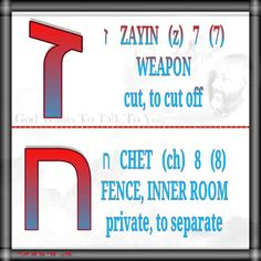 ז    ZAYIN   (z)   7   (7) WEAPON cut, to cut off   ח   CHET   (ch)   8   (8) FENCE, INNER ROOM private, to separate