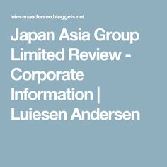 Japan Asia Group Limited Review - Corporate Information | Luiesen Andersen Asia, Japan, Group, Japanese
