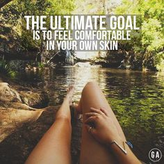 The Ultimate Goal Is To Feel Comfortable In Your Own Skin. :) daily motivation @ theberry.com