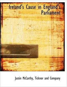 Ireland's Cause in England's Parliament by Justin McCarthy (DA950.M125)