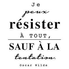 """""""I can resist everything... Except temptation"""" Oscar Wilde"""