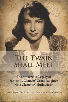 The Twain Shall Meet: The Mysterious Legacy of Samuel L. Clemens' Granddaughter, Nina Clemens Gabrilowitsch by Susan Madeline Bailey http://www.amazon.com/dp/1499799497/ref=cm_sw_r_pi_dp_MLtnub0NK098C