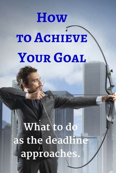 How to achieve your goals successfully. What to do as your deadline approaches. Success and Motivation for business professionals, athletes and anyone on a mission.
