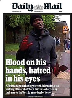British Front Pages — Blood on his hands, hatred in his eyes Posted by William A. Jacobson  Daily Mail Cover - Machete Terror Attack