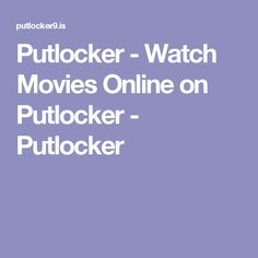 Putlocker - Watch Movies Online on Putlocker - Putlocker