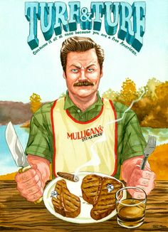 """Ron Swanson of Parks and Recreation with his """"Turf and Turf"""" menu choice, a porter house wrapped in bacon and a t-bone steak. Scotch or Whiskey on the side. Cartoon Network Adventure Time, Adventure Time Anime, Parcs And Rec, Art Of Manliness, Turu, Ron Swanson, Inspirational Posters, Homer Simpson, Comedy Central"""