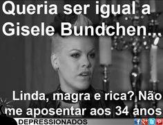 Queria ser igual a Gisele Bundchen... Linda, magra e rica? Não, me aposentar aos 34 anos.