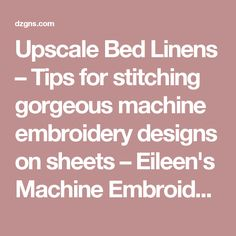 Upscale Bed Linens – Tips for stitching gorgeous machine embroidery designs on sheets – Eileen's Machine Embroidery Blog
