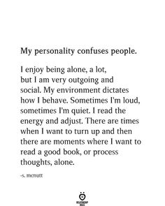 Life Quotes My personality confuses people. I enjoy being alone, a lot, but I am very outgoing and s Real Quotes, Mood Quotes, True Quotes, Quotes To Live By, Positive Quotes, Motivational Quotes, Inspirational Quotes, Couple Quotes, I Want Quotes